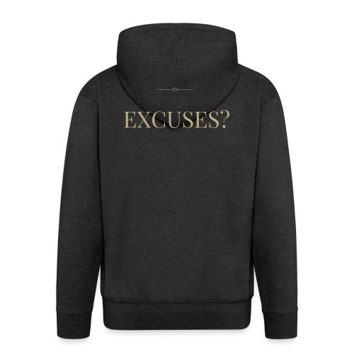 EXCUSES? Motivational T Shirt - Men's Premium Hooded Jacket