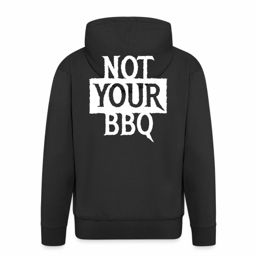 NOT YOUR BBQ BARBECUE - Coole Statement Geschenk - Männer Premium Kapuzenjacke