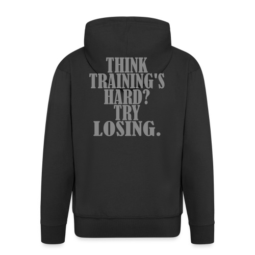 Think Trainings Hard Try Losing, Motivation, Gym - Männer Premium Kapuzenjacke