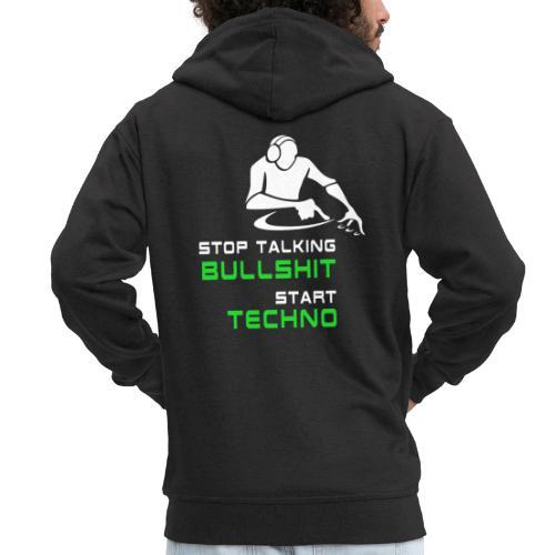 Stop Talking Bullshit Start Techno - Männer Premium Kapuzenjacke