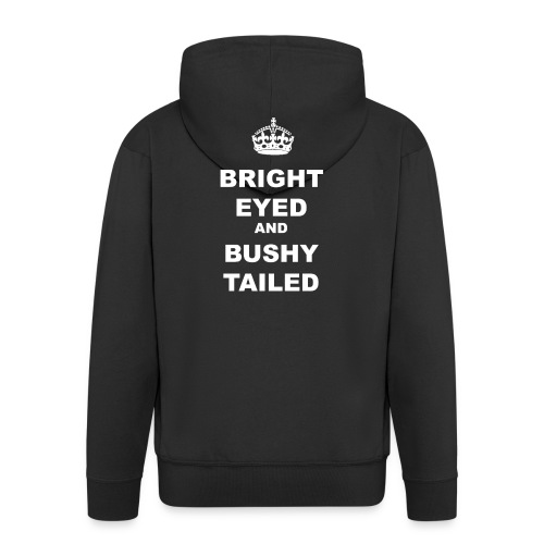 BRIGHT EYED AND BUSHY TAILED - Men's Premium Hooded Jacket