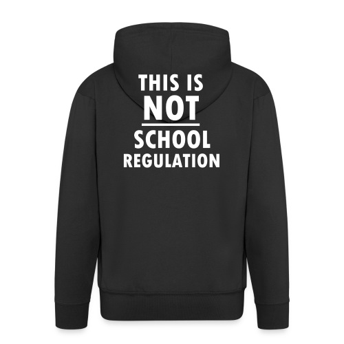 Not School Regulation - Men's Premium Hooded Jacket