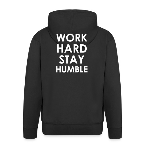 WORK HARD STAY HUMBLE - Männer Premium Kapuzenjacke