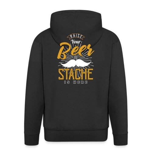 Raise Your Beer The Stache Is Here - Männer Premium Kapuzenjacke