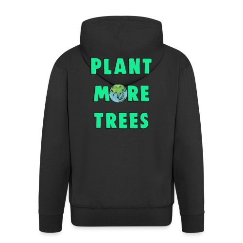 Plant More Trees Global Warming Climate Change - Men's Premium Hooded Jacket