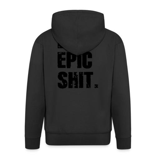 Do Epic Shit. - Männer Premium Kapuzenjacke