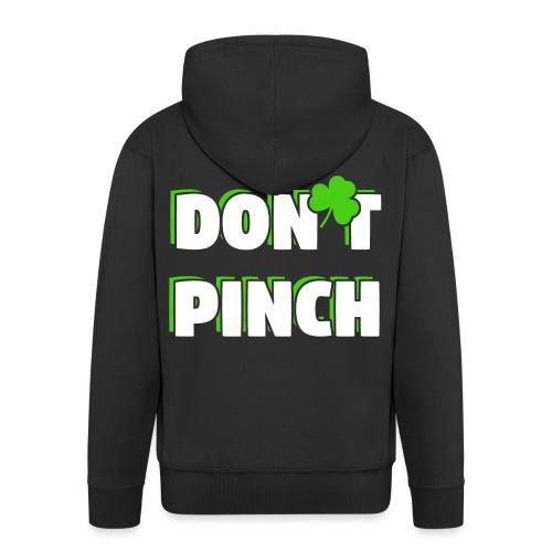 Don't Pinch! Nicht kneifen St. Patricks Day - Männer Premium Kapuzenjacke