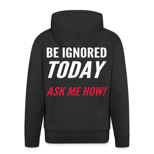 Be Ignored Today - Men's Premium Hooded Jacket
