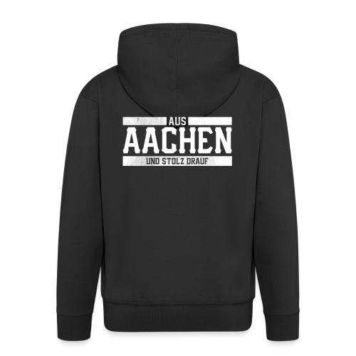 Aachen Aus Aachen und Stolz drauf Stolzer Aachener - Männer Premium Kapuzenjacke