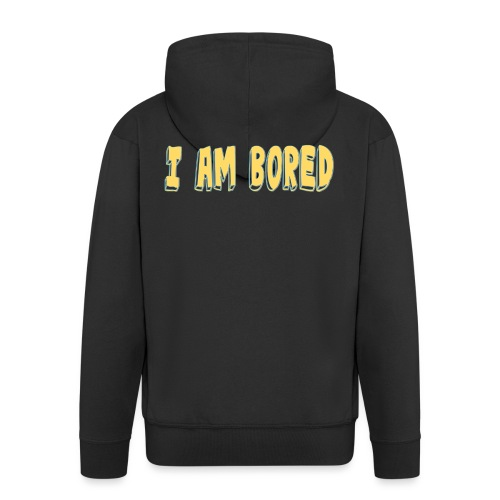 I AM BORED T-SHIRT - Men's Premium Hooded Jacket