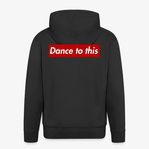 Dance to this - Männer Premium Kapuzenjacke