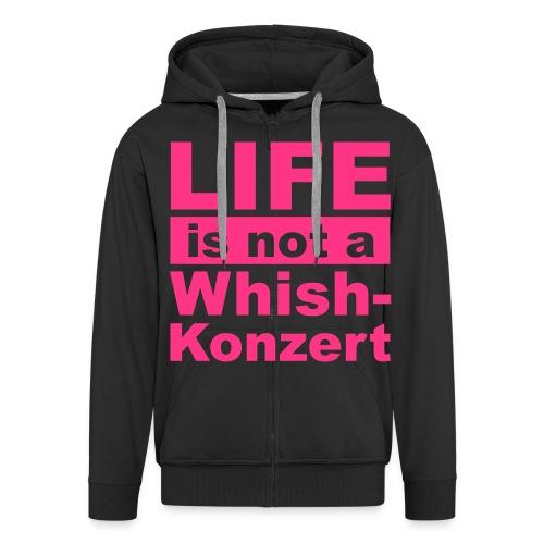 Live is not a whishkonzert - Männer Premium Kapuzenjacke