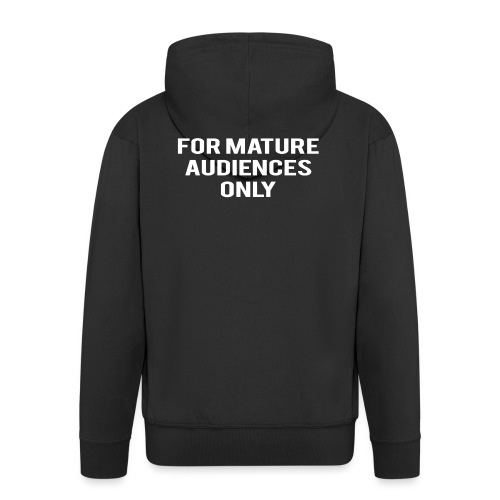 For Mature Audiences Only - Men's Premium Hooded Jacket