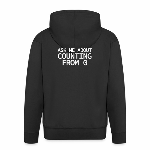 Counting From 0 - Programmer's Tee - Men's Premium Hooded Jacket