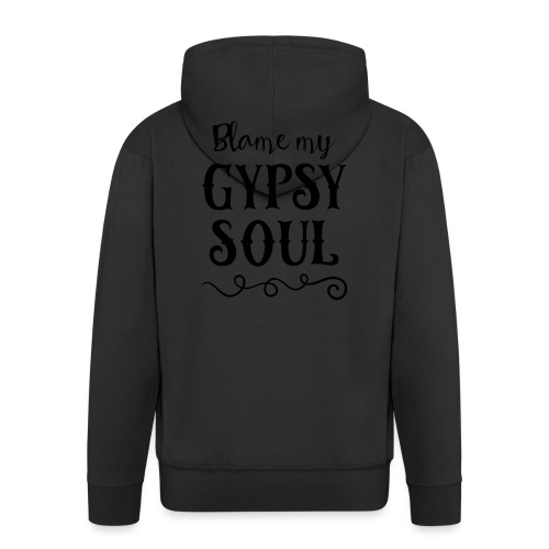 Blame My Gypsy Soul Black Print - Männer Premium Kapuzenjacke
