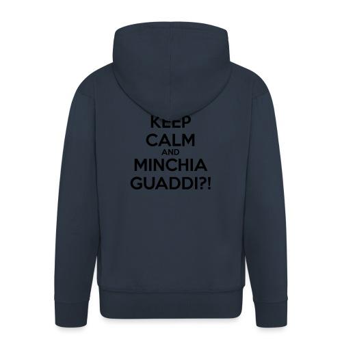 Minchia guaddi Keep Calm - Felpa con zip Premium da uomo