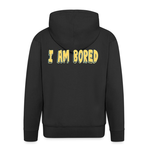I AM BORED T-SHIRT - Men's Premium Hooded Jacket