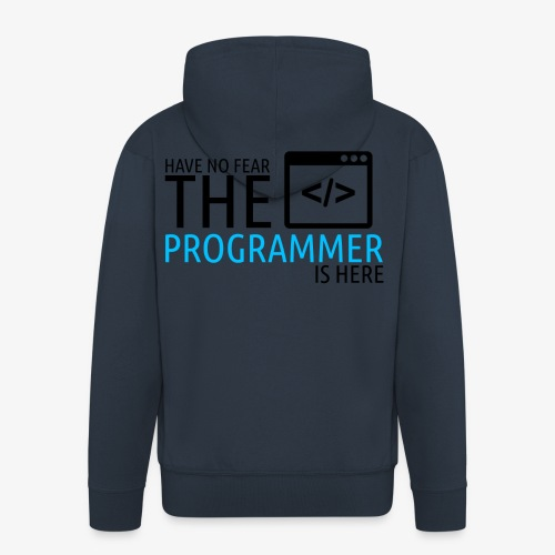 Have no fear the programmer is here - Men's Premium Hooded Jacket