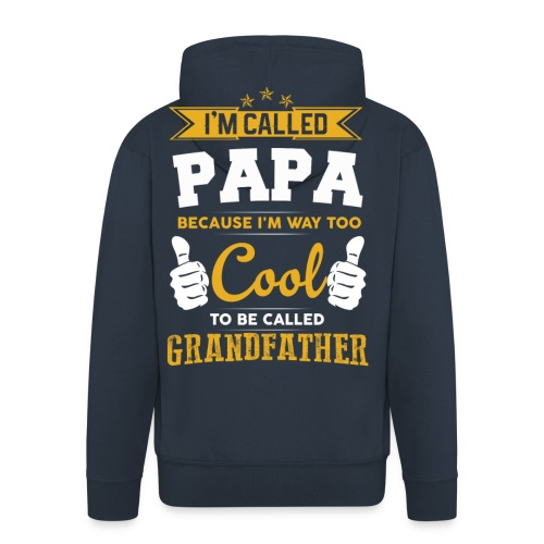 I'M CALLED PAPA Because I`m WAY too COOL To BE.. - Männer Premium Kapuzenjacke