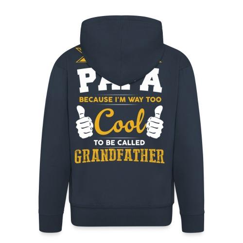 I'M CALLED PAPA Because I`m WAY too COOL To BE.. - Männer Premium Kapuzenjacke