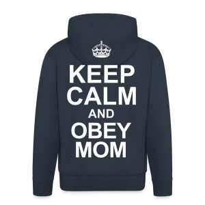 Keep calm and obey mom - Männer Premium Kapuzenjacke