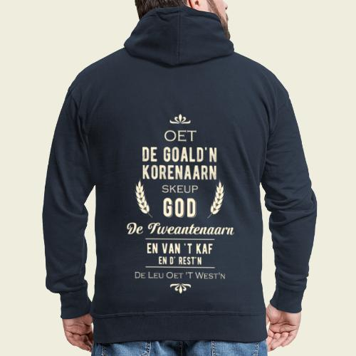 Oet de goald'n korenaarn skeup God de Tweantenaarn - Mannenjack Premium met capuchon