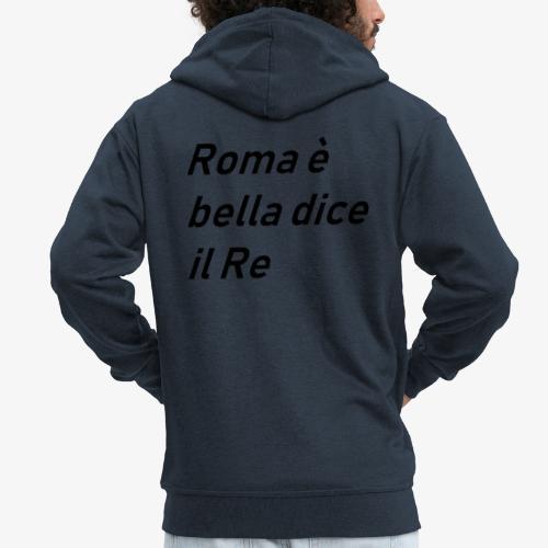 ROMA è bella dice il RE - Felpa con zip Premium da uomo