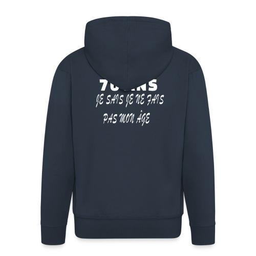 70 ANS je sais je ne fais pas mon âge - Veste à capuche Premium Homme