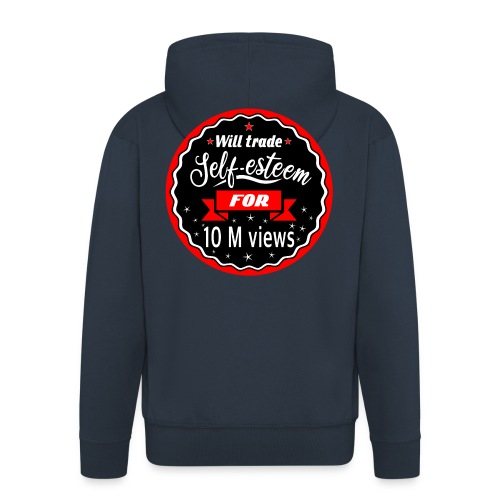 Trade self-esteem for 1 million views - Men's Premium Hooded Jacket