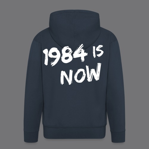 1984 IS NOW Tee Shirts - Men's Premium Hooded Jacket