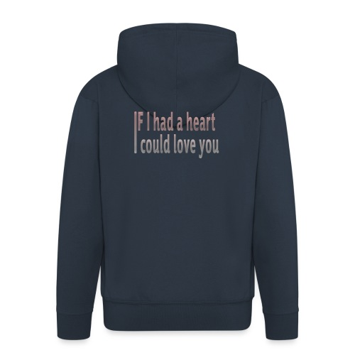 if i had a heart i could love you - Men's Premium Hooded Jacket