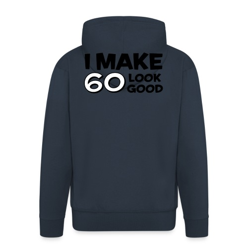 I MAKE 60 LOOK GOOD! - Men's Premium Hooded Jacket