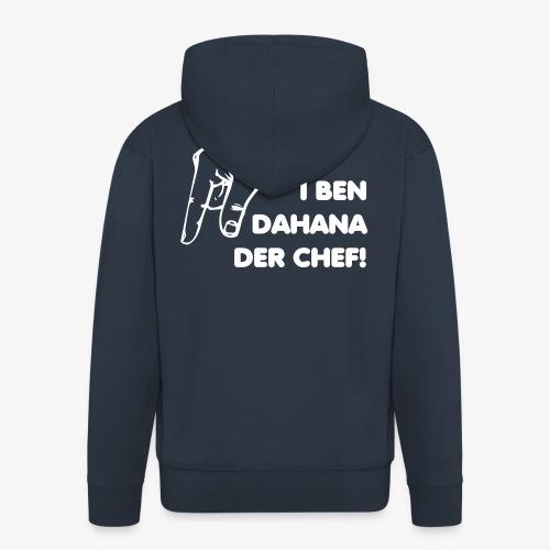 I ben dahanna der Chef - Männer Premium Kapuzenjacke