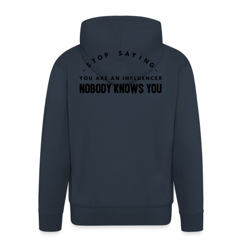 Influencer ? Nobody knows you - Men's Premium Hooded Jacket