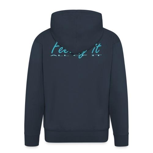 Feeling It (All of It) Women's T-shirt - Men's Premium Hooded Jacket