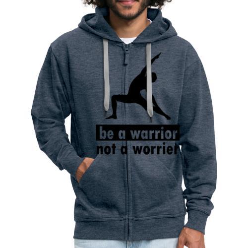 Be a warrior, not a worrier! - Männer Premium Kapuzenjacke