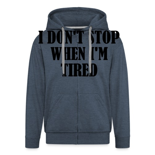 I Dont Stop When im Tired, Fitness, No Pain, Gym - Männer Premium Kapuzenjacke