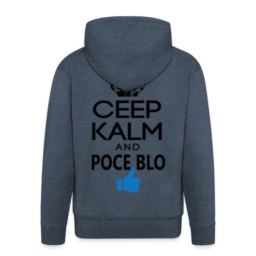 Keep calm and POCE BLO - Veste à capuche Premium Homme