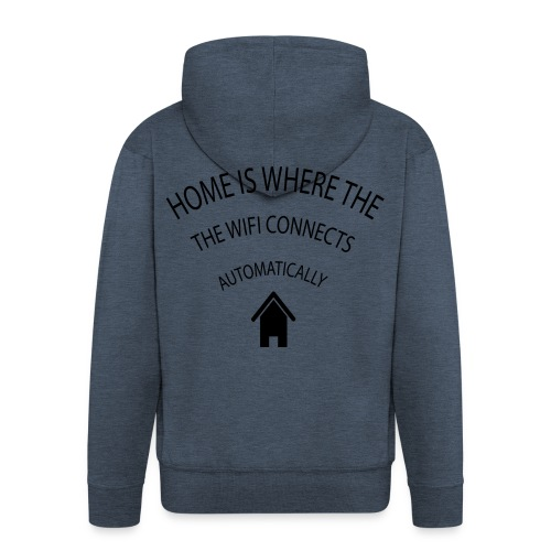 Home is where the Wifi connects automatically - Men's Premium Hooded Jacket