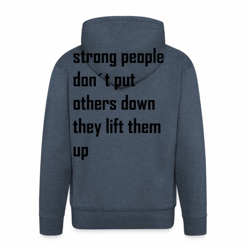 strong people don't put others down they lift them - Mannenjack Premium met capuchon