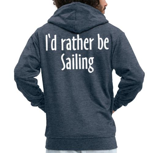 I'd rather be Sailing - Segeln Segler Segel - Männer Premium Kapuzenjacke