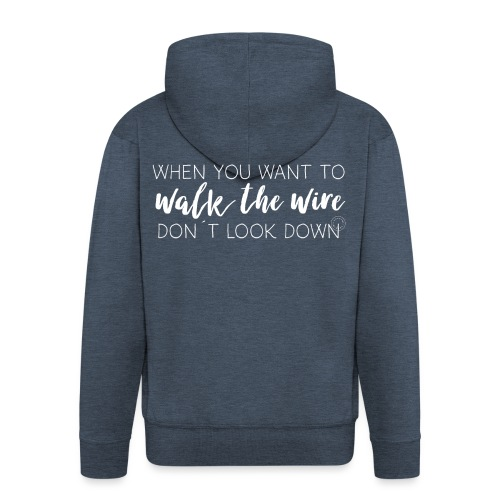 Walk the wire - Men's Premium Hooded Jacket