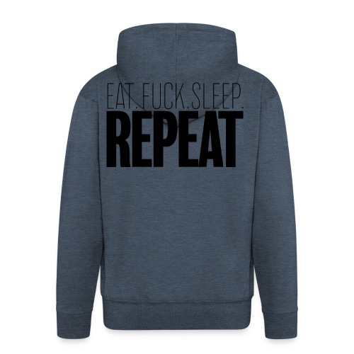 Eat Fuck sleep repeat - Veste à capuche Premium Homme