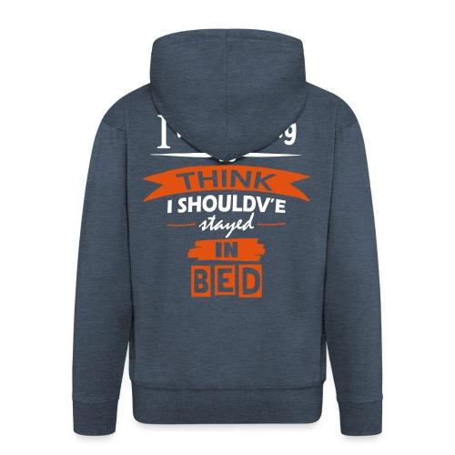 Should've Stayed In Bed - Men's Premium Hooded Jacket