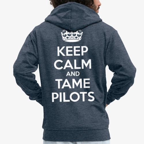 Keep Calm & Tame Pilots - Veste à capuche Premium Homme