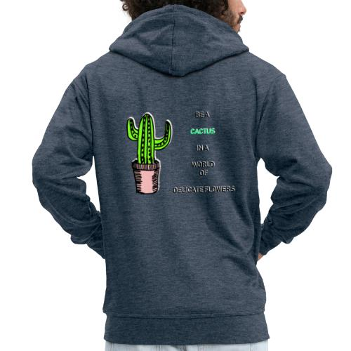 Be a Cactus in a world of delicate Flowers - Männer Premium Kapuzenjacke