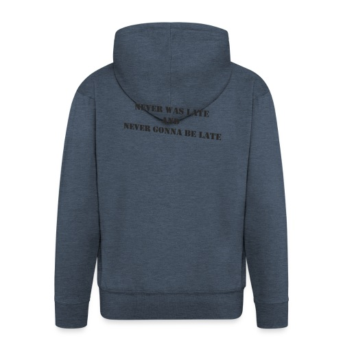 Never gonna be late saying - Men's Premium Hooded Jacket