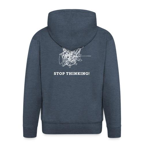 Stop Thinking - Männer Premium Kapuzenjacke