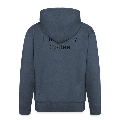 I need my Coffee - Männer Premium Kapuzenjacke