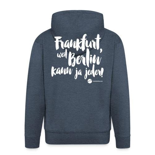 Frankfurt, weil Berlin kann ja jeder! - Männer Premium Kapuzenjacke